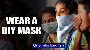 Govt urges the healthy to wear DIY masks, not use up medical grade supply | Oneindia News [Video]