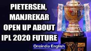 Coronavirus: Kevin Pietersen, Sanjay Manjrekar talk about fate of IPL 2020   Oneindia News [Video]