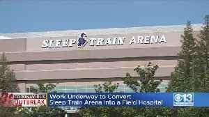 Work Underway To Convert Sleep Train Arena Into A Field Hospital [Video]