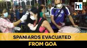 Spanish nationals evacuated from Goa, screening & other norms followed at airport [Video]