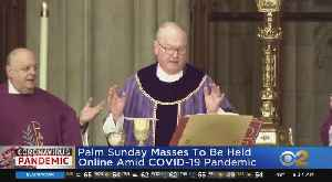 Coronavirus Update: For The Faithful, Palm Sunday Marks The Start Of A Very Different Kind Of Holy Week [Video]