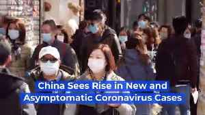 China Sees Rise in New and Asymptomatic Coronavirus Cases [Video]