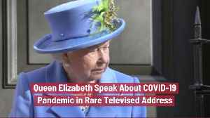 Queen Elizabeth Addresses COVID-19 [Video]