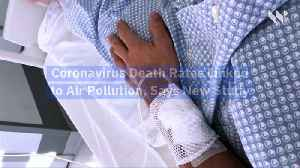 Coronavirus Death Rates Linked to Air Pollution, Says New Study [Video]