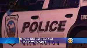 Police: 16-Year-Old Girl Shot, Killed In Wilmington [Video]