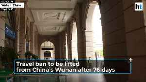 China to lift traffic ban from coronavirus epicentre Wuhan after 11 weeks [Video]