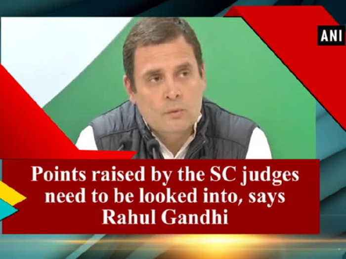 News video: Points raised by the SC judges need to be looked into, says Rahul Gandhi