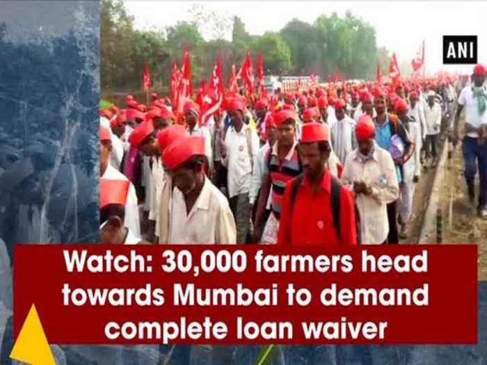 Watch: 30,000 farmers head towards Mumbai to demand complete loan waiver