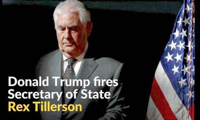 Following clashes, Trump fires secretary of state Tillerson