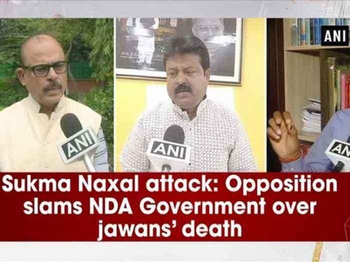 Sukma Naxal attack: Opposition slams NDA Government over jawans' death