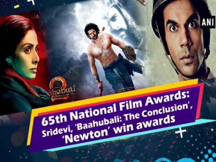65th National Film Awards: Sridevi, 'Baahubali: The Conclusion', HNewton's win awards
