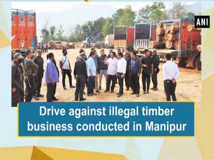 News video: Drive against illegal timber business conducted in Manipur