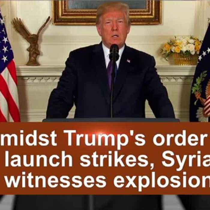 News video: Amidst Trump's order to launch strikes, Syria witnesses explosion