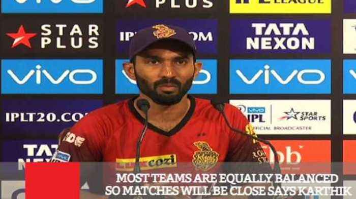 Most Teams Are Equally Balanced So Matches Will Be Close Says Karthik