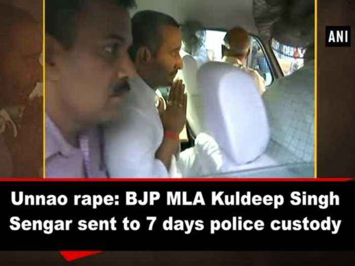 News video: Unnao rape: BJP MLA Kuldeep Singh Sengar sent to 7 days police custody