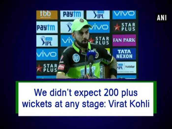 News video: We didn't expect 200 plus wickets at any stage: Virat Kohli