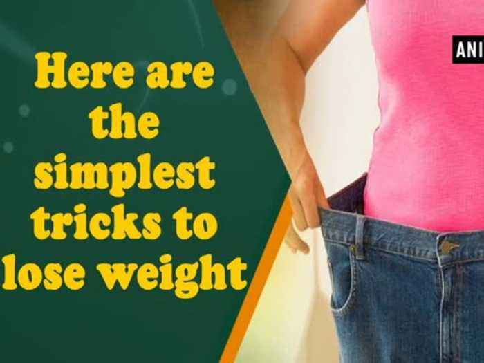 Here are the simplest tricks to lose weight