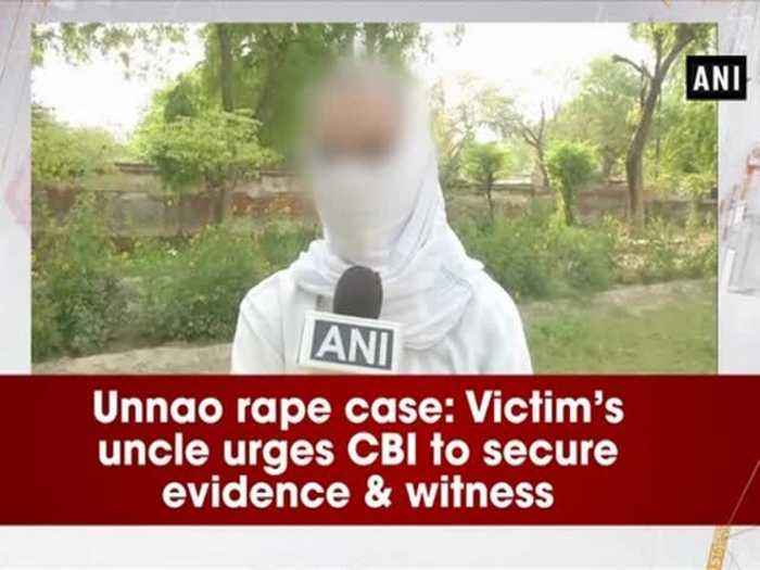 Unnao rape case: Victim's uncle urges CBI to secure evidence & witness