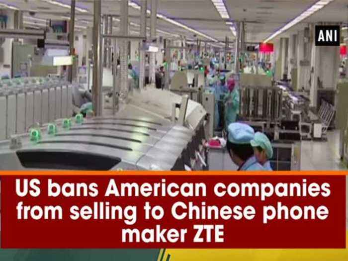 US bans American companies from selling to Chinese phone maker ZTE