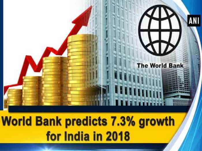 World Bank predicts 7.3% growth for India in 2018