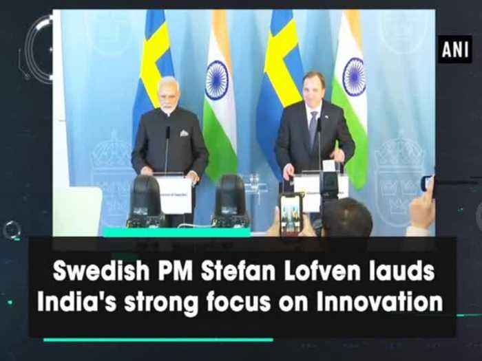 News video: Swedish PM Stefan Lofven lauds India's strong focus on Innovation