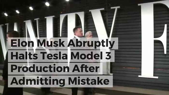 News video: Elon Musk Abruptly Halts Tesla Model 3 Production After Admitting Mistake