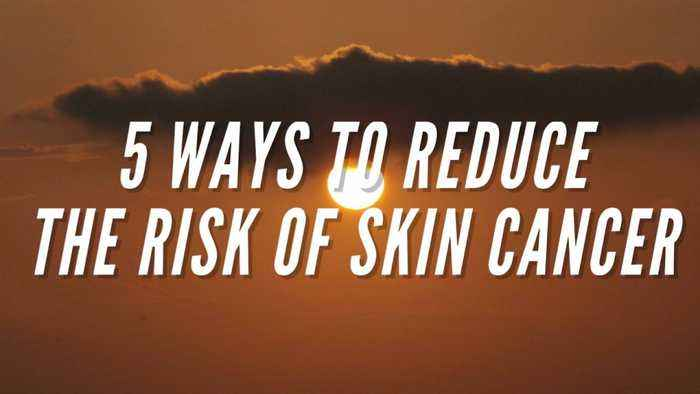 5 ways to reduce the risk of skin cancer