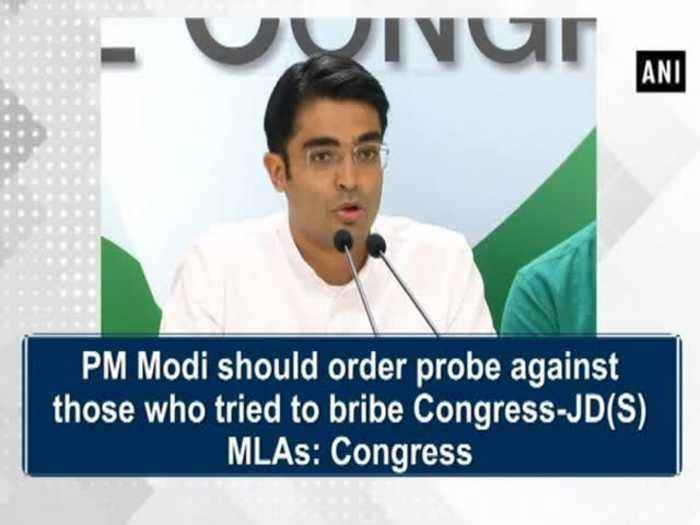 PM Modi should order probe against those who tried to bribe Congress-JD(S) MLAs: Congress
