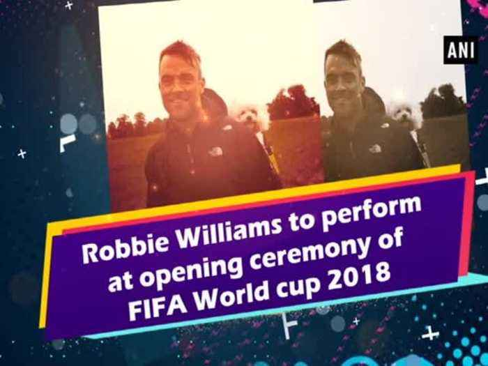 News video: Robbie Williams to perform at opening ceremony of FIFA World cup 2018