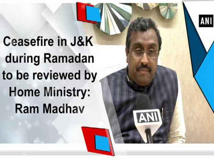 Ceasefire in J-K during Ramadan to be reviewed by Home Ministry: Ram Madhav