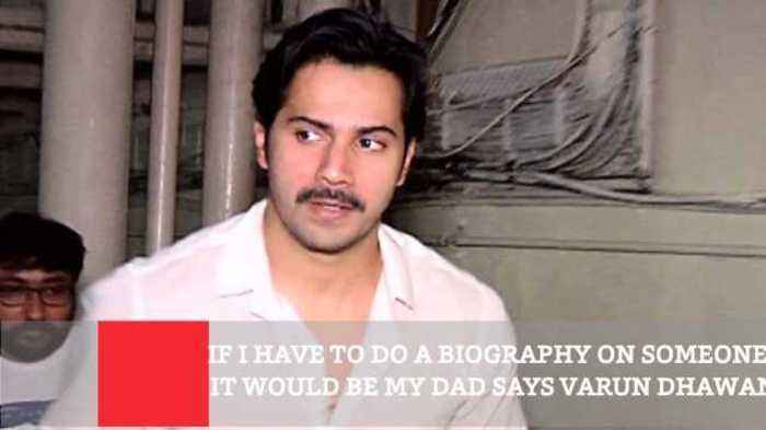 News video: If I Have To Do A Biography On Someone, It Would Be My Dad Says Varun Dhawan