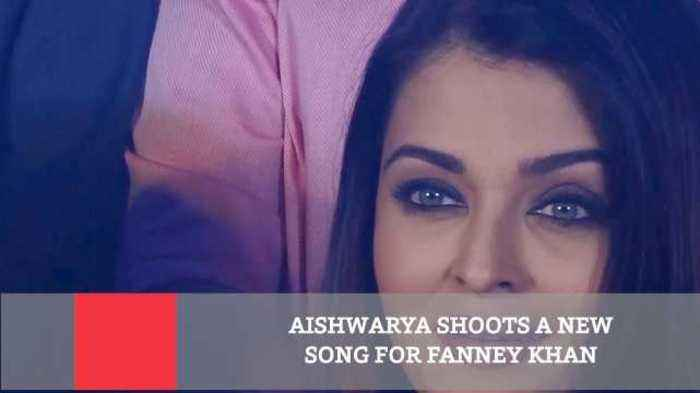 Aishwarya Shoots A New Song For Fanney Khan