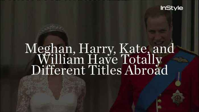 Meghan, Harry, Kate, and William Have Totally Different Titles Abroad