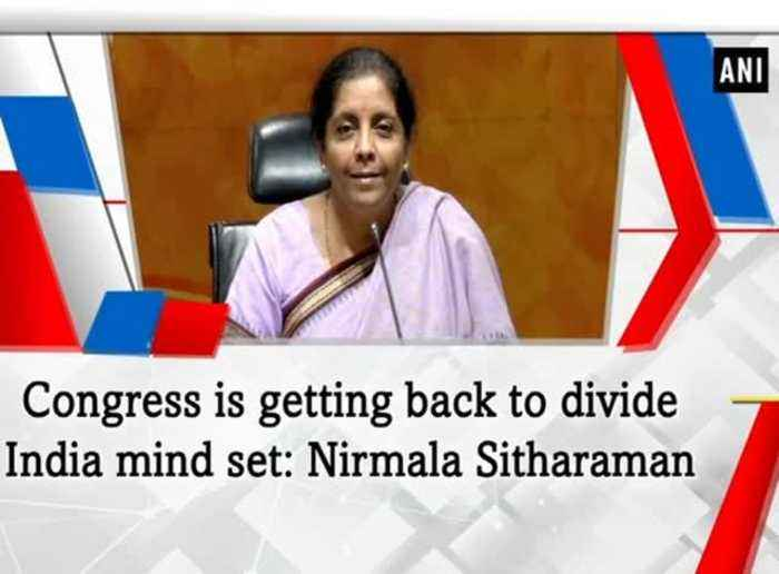 Congress is getting back to divide India mind set: Nirmala Sitharaman