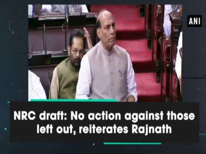 NRC draft: No action against those left out, reiterates Rajnath