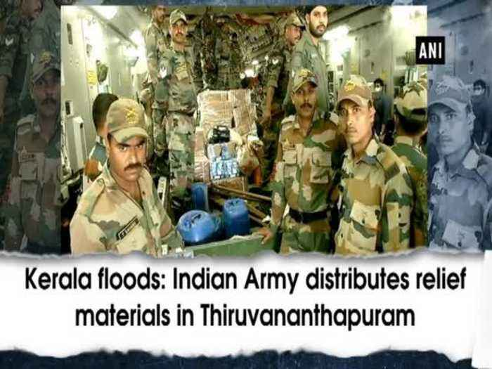 Kerala floods: Indian Army distributes relief materials in Thiruvananthapuram