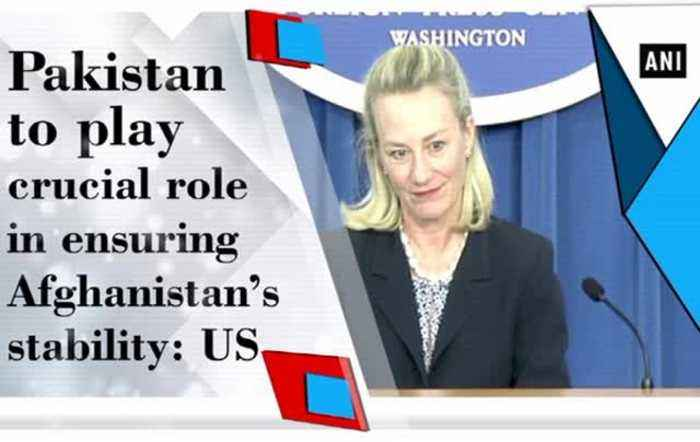 News video: Pakistan to play crucial role in ensuring Afghanistan's stability: US