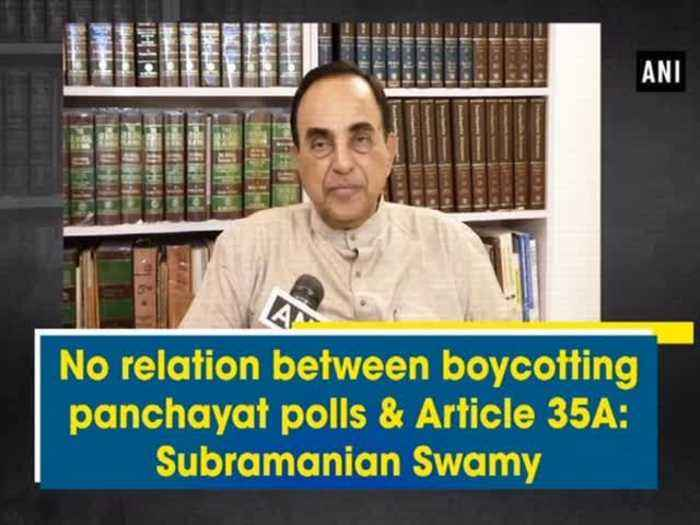 News video: No relation between boycotting panchayat polls & Article 35A: Subramanian Swamy