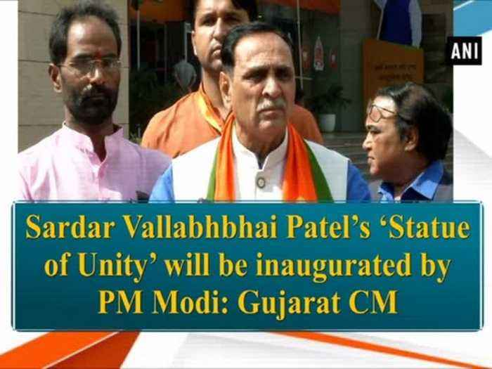 Sardar Vallabhbhai Patel's 'Statue of Unity' will be inaugurated by PM Modi: Gujarat CM