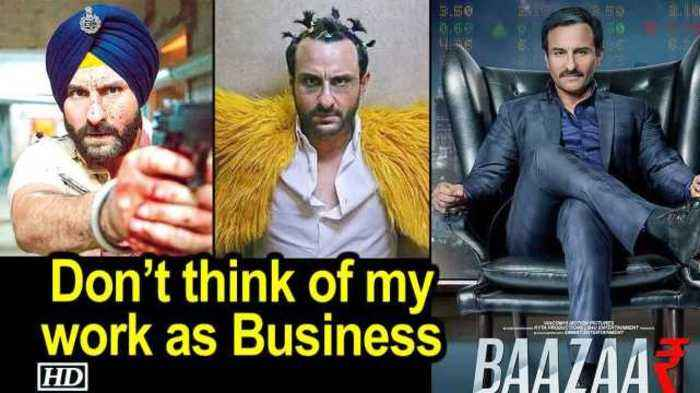 Don't think of my work as Business : Saif Ali Khan