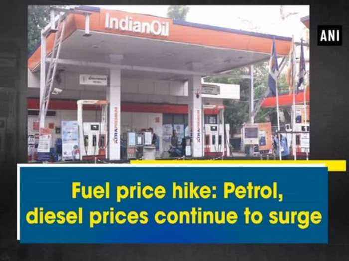 News video: Fuel price hike: Petrol, diesel prices continue to surge