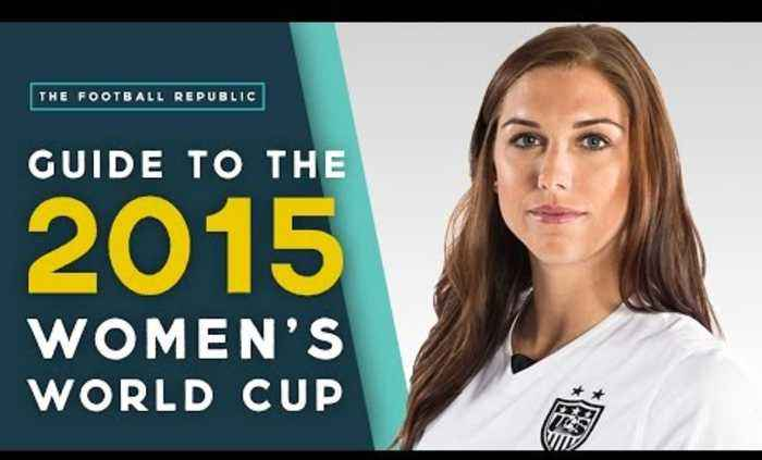 Guide To The 2015 Women's World Cup! | The Football Republic