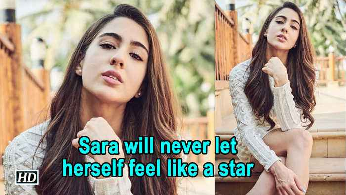 Sara Ali Khan will never let herself feel like a star