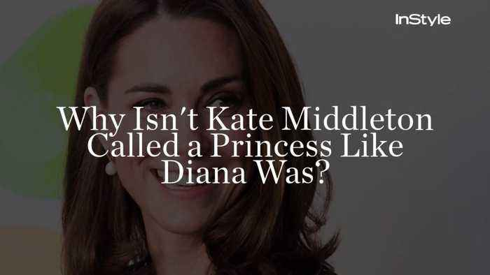Why Isn't Kate Middleton Called a Princess Like Diana Was?