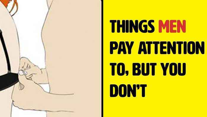 12 Things Men Pay Attention To But You Don't