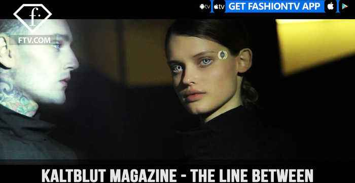 Kaltblut Magazine Presents THE LINE BETWEEN Produced by WE ARE NOW | FashionTV | FTV