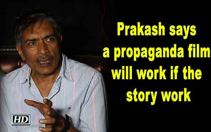 Prakash Jha says a propaganda film will work if the story works