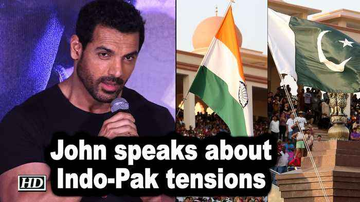 John Abraham speaks about Indo-Pak tensions post Pulwama attack