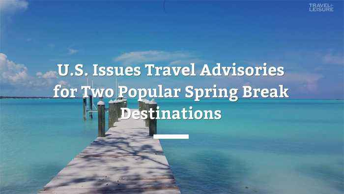 U.S. Issues Travel Advisories for Two Popular Spring Break Destinations