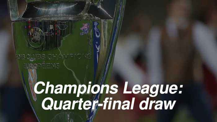 Champions League quarter-final draw: Who did the English sides get?